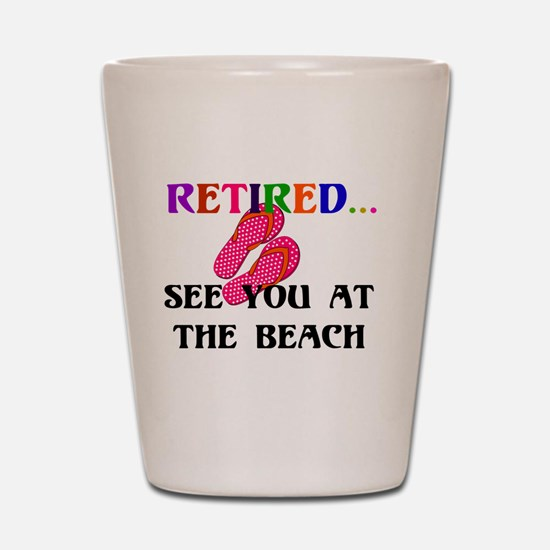Retired...See You at the Beach Shot Glass