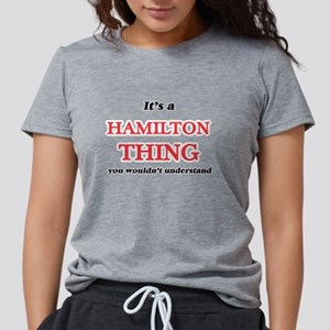 It's a Hamilton thing, you wouldn' T-Shirt