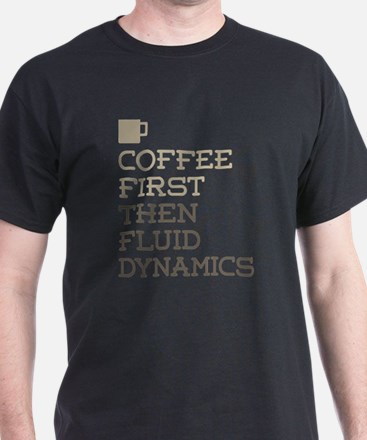 Coffee Then Fluid Dyna T-Shirt