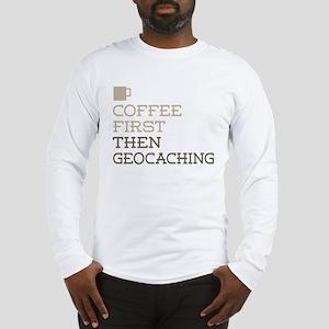 Coffee Then Geocaching Long Sleeve T-Shirt