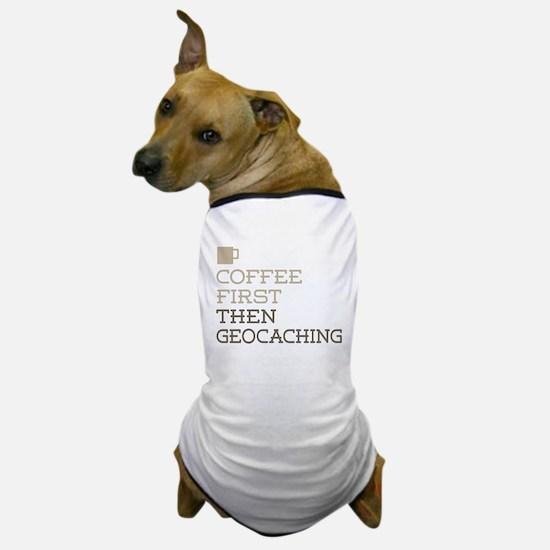 Coffee Then Geocaching Dog T-Shirt