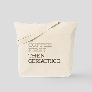 Coffee Then Geriatrics Tote Bag