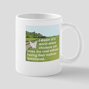 I DREAM OF A WORLD WHERE CHICKENS CAN C Mug