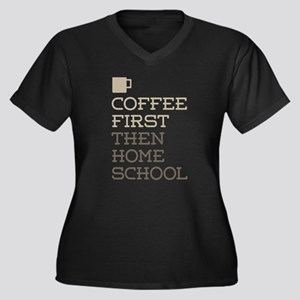 Coffee Then Home School Plus Size T-Shirt