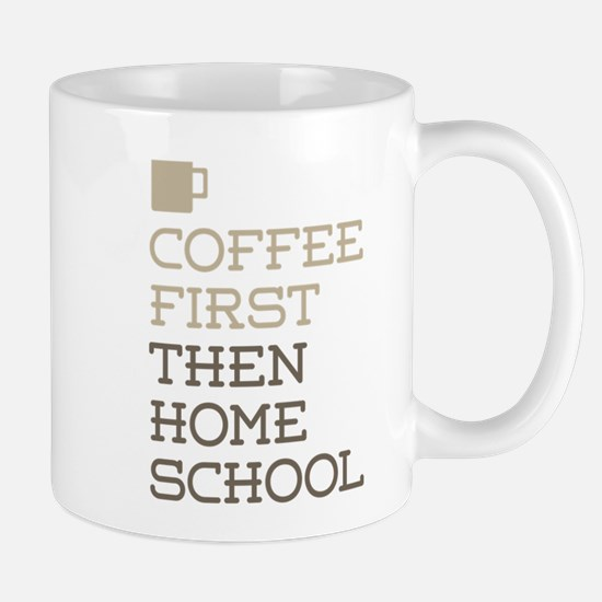 Coffee Then Home School Mugs