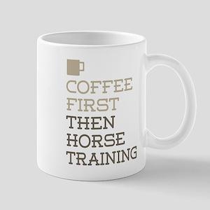 Coffee Then Horse Training Mugs