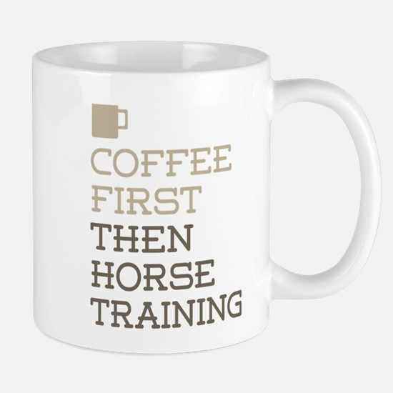 Coffee Then Horse Training Mugs
