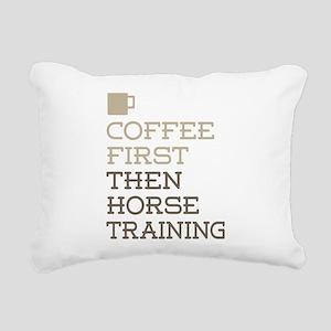 Coffee Then Horse Traini Rectangular Canvas Pillow