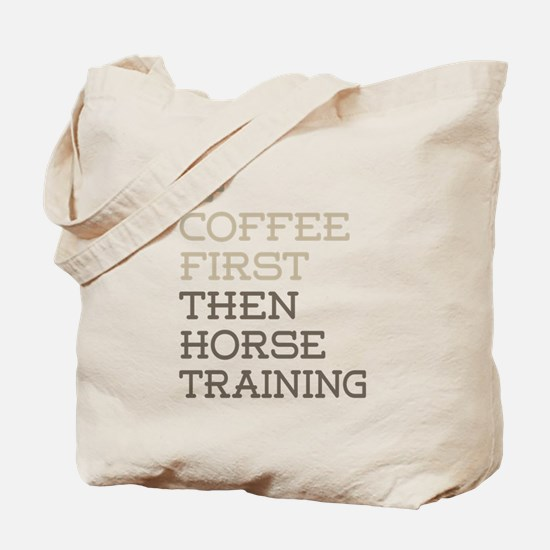 Coffee Then Horse Training Tote Bag