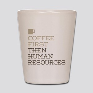Coffee Then Human Resources Shot Glass