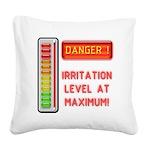 DANGER-IRRITATION LEVEL AT MAXIMUM! Square Canvas