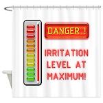 DANGER-IRRITATION LEVEL AT MAXIMUM! Shower Curtain