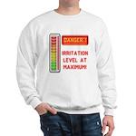 DANGER-IRRITATION LEVEL AT MAXIMUM! Sweatshirt