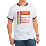 DANGER-IRRITATION LEVEL AT MAXIMUM! T-Shirt