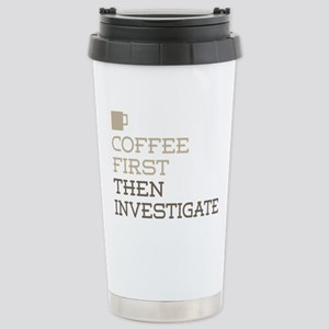 Coffee Then Investigate Stainless Steel Travel Mug