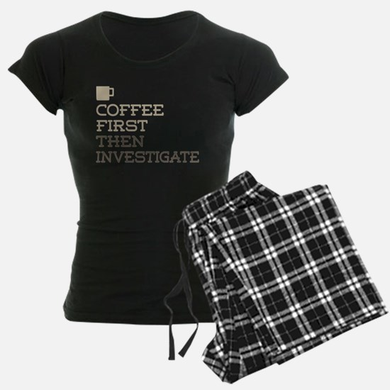 Coffee Then Investigate Pajamas