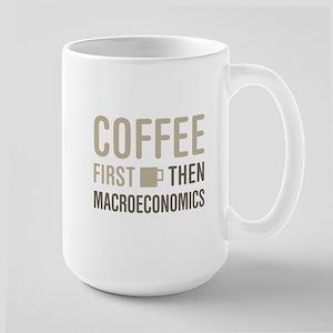 Coffee Then Macroeconomics Mugs