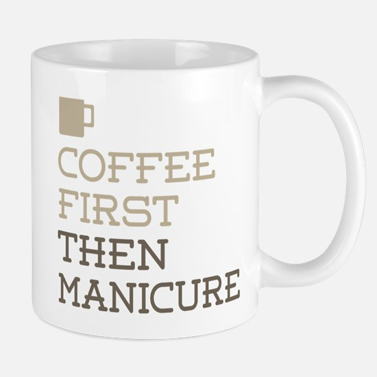 Coffee Then Manicure Mugs