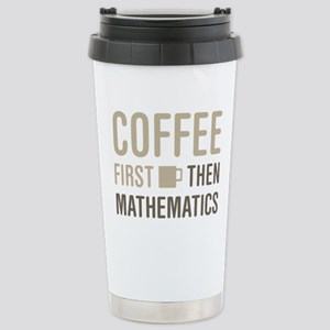 Coffee Then Mathematics Stainless Steel Travel Mug