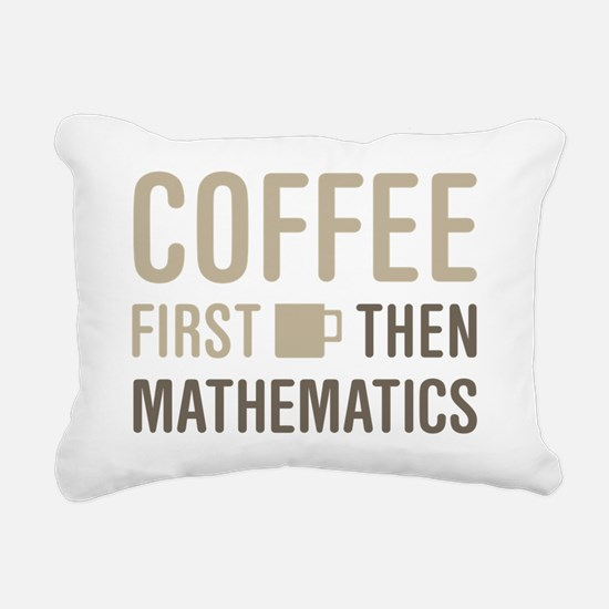 Coffee Then Mathematics Rectangular Canvas Pillow