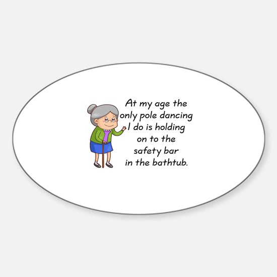 SENIOR MOMENTS - AT MY AGE THE ONLY Sticker (Oval)