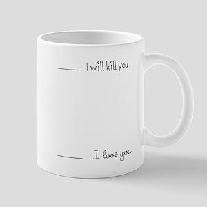 I Will Kill You, Love You Mug Mugs