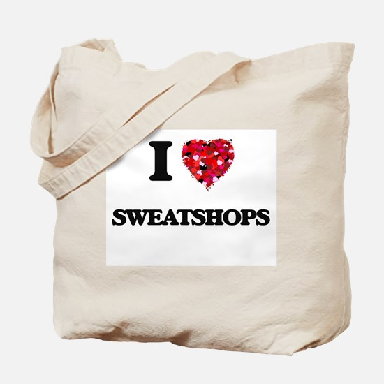 I love Sweatshops Tote Bag