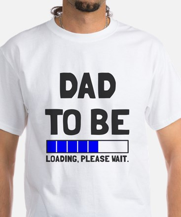 Dad to be loading please wait White T-Shirt