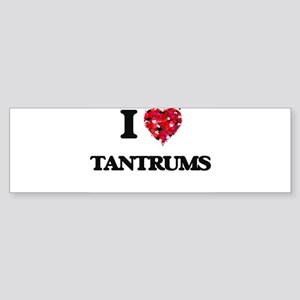 I love Tantrums Bumper Sticker