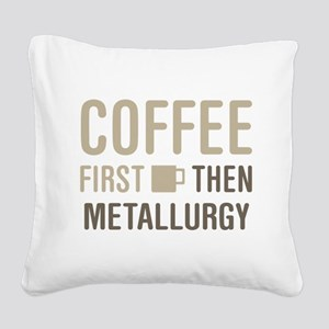 Coffee Then Metallurgy Square Canvas Pillow