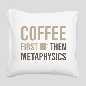 Coffee Then Metaphysics Square Canvas Pillow