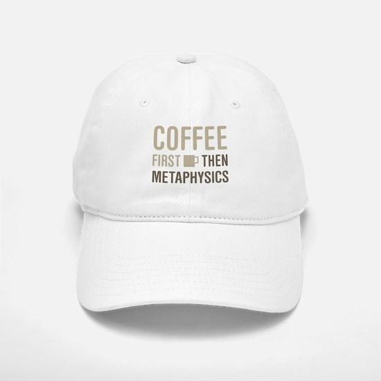 Coffee Then Metaphysics Baseball Baseball Cap