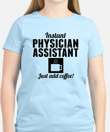 Instant Physician Assistant Just Add Coffee T-Shir