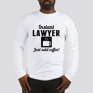 Instant Lawyer Just Add Coffee Long Sleeve T-Shirt