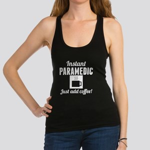 Instant Paramedic Just Add Coffee Racerback Tank T
