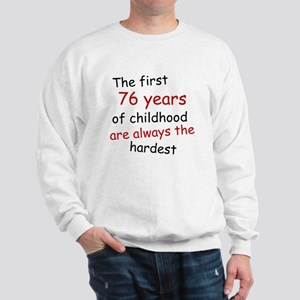 The First 76 Years Of Childhood Sweatshirt