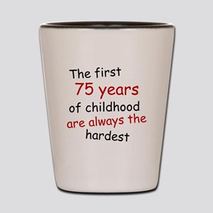 The First 75 Years Of Childhood Shot Glass