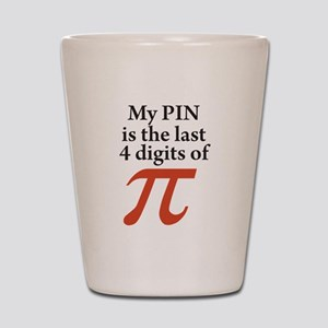My PIN is the last 4 digits of PI Shot Glass
