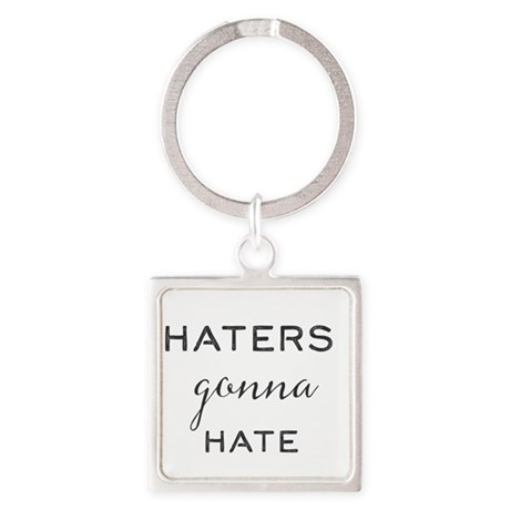 haters gonna hate Keychains