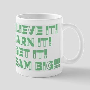Believe, Earn, Get Mugs