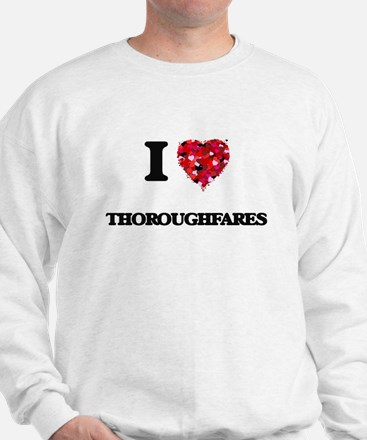 I love Thoroughfares Sweatshirt