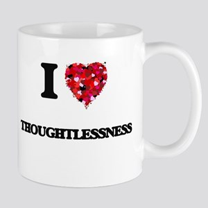 I love Thoughtlessness Mugs