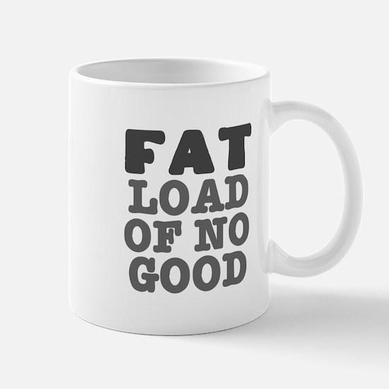 FAT LOAD OF NO GOOD Mugs