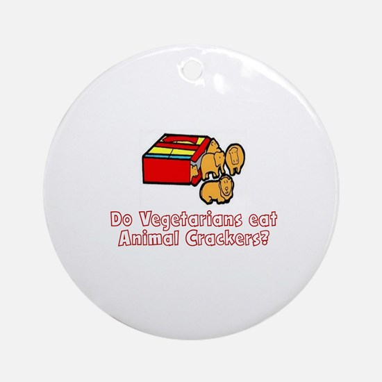 DO BEGETARIANS EAT ANIMAL CRACKERS? Round Ornament