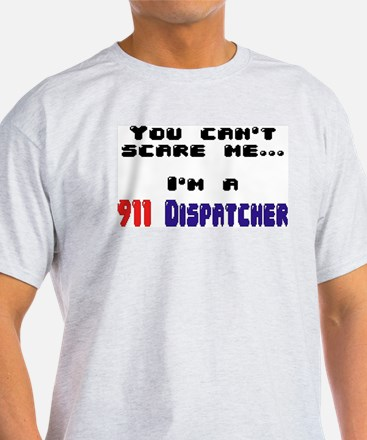 """You can't scare me...I'm A 911 Dispatcher"" (TM) L"