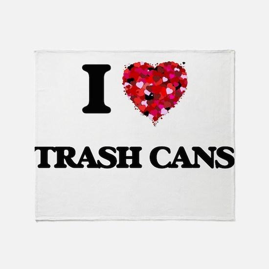 I love Trash Cans Throw Blanket