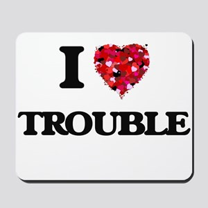 I love Trouble Mousepad