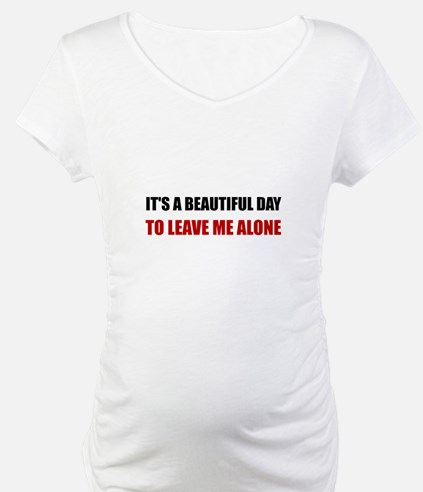 Beautiful Day Leave Me Alone Shirt