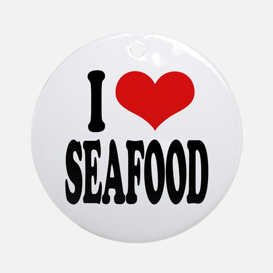 I Love Seafood Ornament (Round)