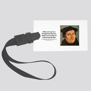 What you say is a blasphemy that Large Luggage Tag
